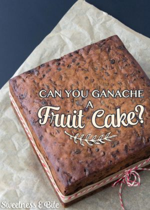 Can You Ganache A Fruit Cake? ~Sweetness & Bite