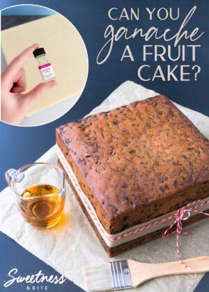 Can You Ganache A Fruit Cake? ~Sweetness & Bite
